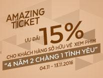 Amazing Ticket – Ưu đãi 15% cho khách hàng sở hữu vé phim 4 năm 2 chàng 1 tình yêu