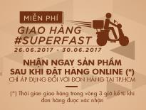 Miễn phí giao hàng #SuperFast - Nhận ngay sản phẩm sau khi đặt hàng online