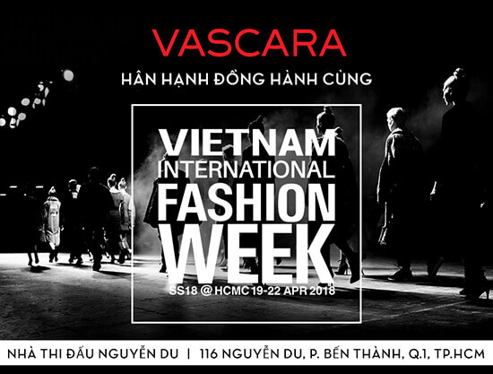 Vascara hân hạnh đồng hành cùng Vietnam International Fashion Week Spring Summer 2018 - vascara.com